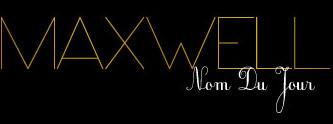Maxwell – Nom Du Jour